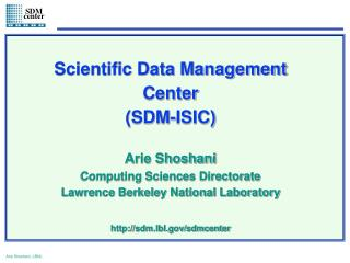 Scientific Data Management Center (SDM-ISIC) Arie Shoshani Computing Sciences Directorate