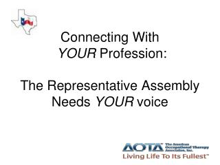 Connecting With  YOUR  Profession: The Representative Assembly Needs  YOUR  voice