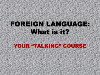 FOREIGN LANGUAGE: What is it?