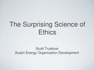 The Surprising Science of Ethics