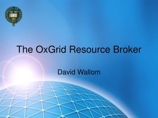 The OxGrid Resource Broker