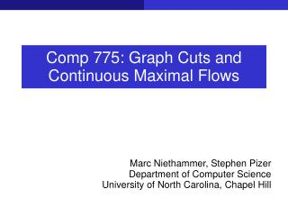 Comp 775: Graph Cuts and Continuous Maximal Flows
