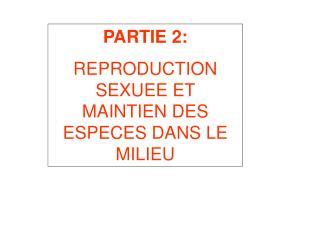 PARTIE 2: REPRODUCTION SEXUEE ET MAINTIEN DES ESPECES DANS LE MILIEU