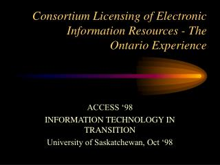 ACCESS '98 INFORMATION TECHNOLOGY IN TRANSITION University of Saskatchewan, Oct '98