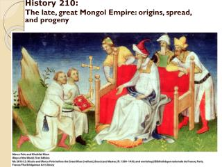 History 210: The late, great Mongol Empire: origins, spread, and progeny
