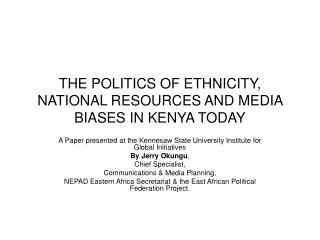 THE POLITICS OF ETHNICITY, NATIONAL RESOURCES AND MEDIA BIASES IN KENYA TODAY