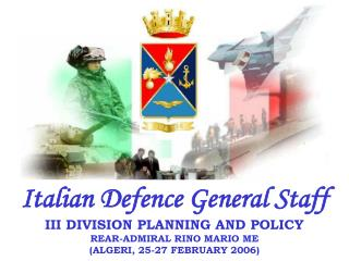 Italian Defence General Staff III DIVISION PLANNING AND POLICY    REAR-ADMIRAL RINO MARIO ME