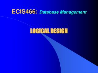 ECIS466:  Database Management  LOGICAL DESIGN