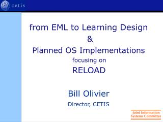 from EML to Learning Design  &  Planned OS Implementations focusing on RELOAD