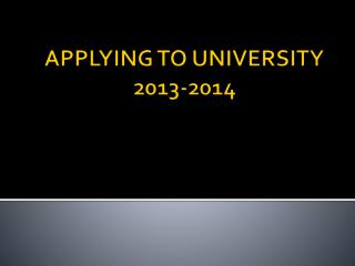 APPLYING TO UNIVERSITY 2013-2014