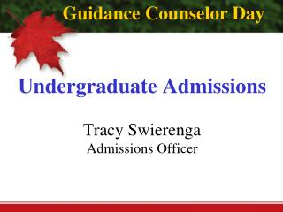 Undergraduate Admissions Tracy Swierenga Admissions Officer