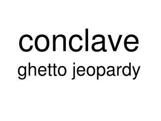 conclave ghetto jeopardy