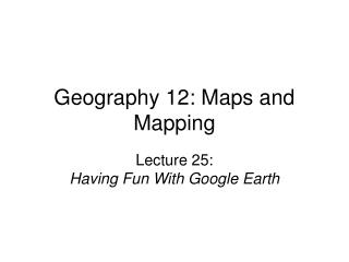 Geography 12: Maps and Mapping