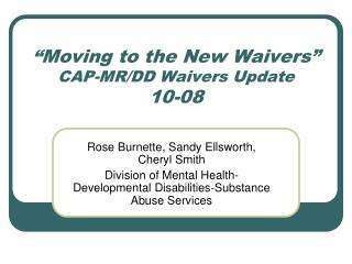 """Moving to the New Waivers"" CAP-MR/DD Waivers Update 10-08"