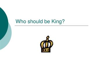 Who should be King?