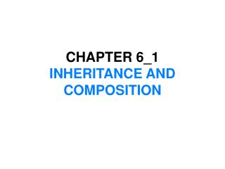 CHAPTER 6_1 INHERITANCE AND COMPOSITION