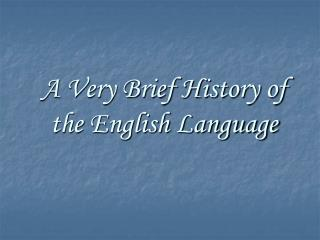 A Very Brief History of the English Language