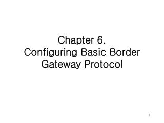 Chapter 6. Configuring Basic Border Gateway Protocol