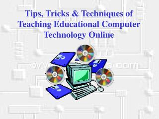 Tips, Tricks  Techniques of Teaching Educational Computer Technology Online