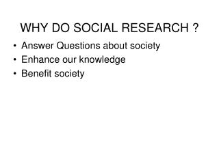 WHY DO SOCIAL RESEARCH ?