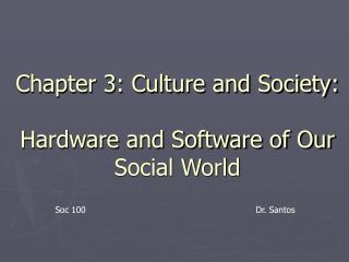 Chapter 3: Culture and Society:  Hardware and Software of Our Social World