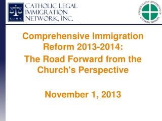 Comprehensive Immigration Reform 2013-2014:  The Road Forward from the Church's Perspective