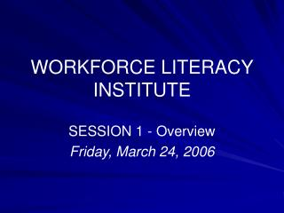 WORKFORCE LITERACY INSTITUTE
