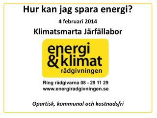 Hur kan jag spara energi? 4 februari 2014 Klimatsmarta Järfällabor