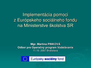 Implementácia pomoci  z Európskeho sociálneho fondu  na Ministerstve školstva SR