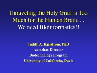 Unraveling the Holy Grail is Too Much for the Human Brain. . . We need Bioinformatics!!