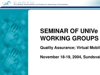 SEMINAR OF UNIVe WORKING GROUPS Quality Assurance; Virtual Mobility