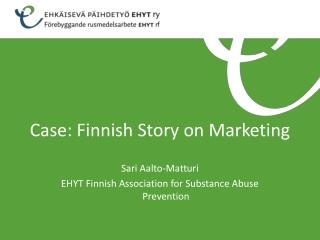 Sari Aalto-Matturi EHYT Finnish Association for Substance Abuse Prevention