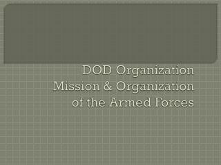 DOD Organization Mission & Organization  of the Armed Forces