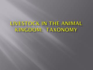Livestock  in the Animal Kingdom:  Taxonomy