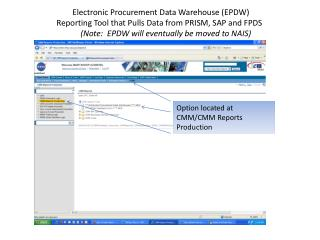 Electronic Procurement Data Warehouse EPDW Reporting Tool that Pulls Data from PRISM, SAP and FPDS             Note:  EP