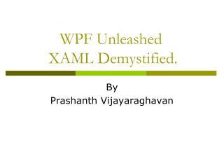 WPF Unleashed XAML Demystified.