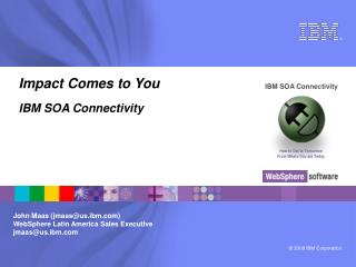 Impact Comes to You IBM SOA Connectivity