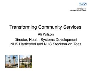 Ali Wilson Director, Health Systems Development NHS Hartlepool and NHS Stockton-on-Tees