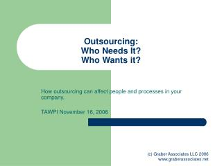 Outsourcing:  Who Needs It? Who Wants it?