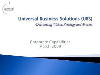 Universal Business Solutions (UBS) Delivering Vision, Strategy and Process