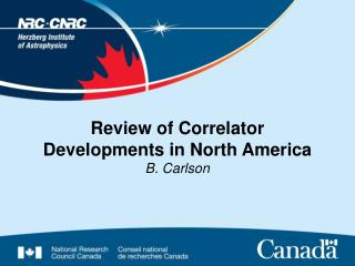 Review of Correlator Developments in North America B. Carlson