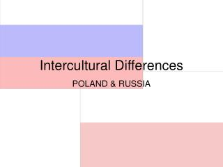 Intercultural Differences POLAND & RUSSIA