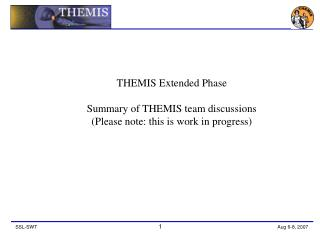 THEMIS Extended Phase Summary of THEMIS team discussions (Please note: this is work in progress)