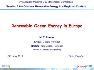 Renewable Ocean Energy in Europe M. T. Pontes LNEG  , Lisboa, Portugal