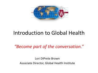 "Lecture 1.2 I Introduction to Global Health ""Become part of the conversation."""