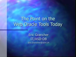The Point on the  Web Oracle Tools Today