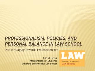 Professionalism, Policies, and Personal balance in Law School