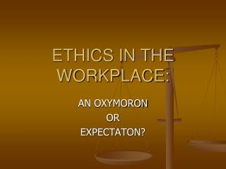 ETHICS IN THE WORKPLACE:
