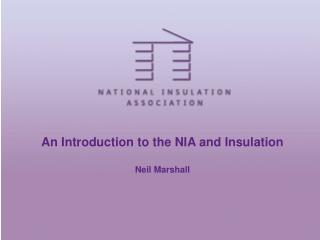 An Introduction to the NIA and Insulation Neil Marshall