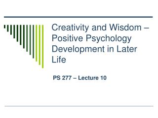 Creativity and Wisdom – Positive Psychology Development in Later Life